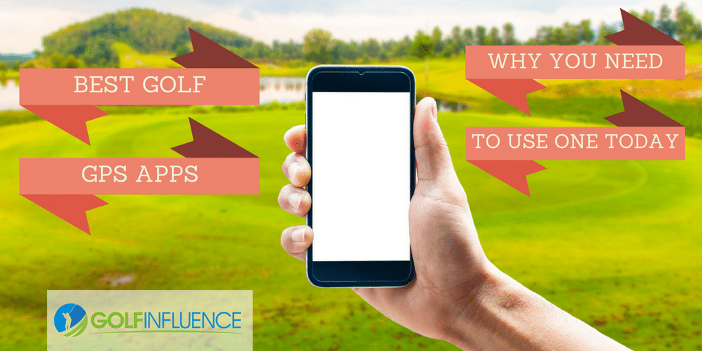 Best Golf GPS Apps: Why You Need To Use One Today